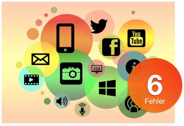 Social Media – die 6 schlimmsten Fehler der Unternehmen